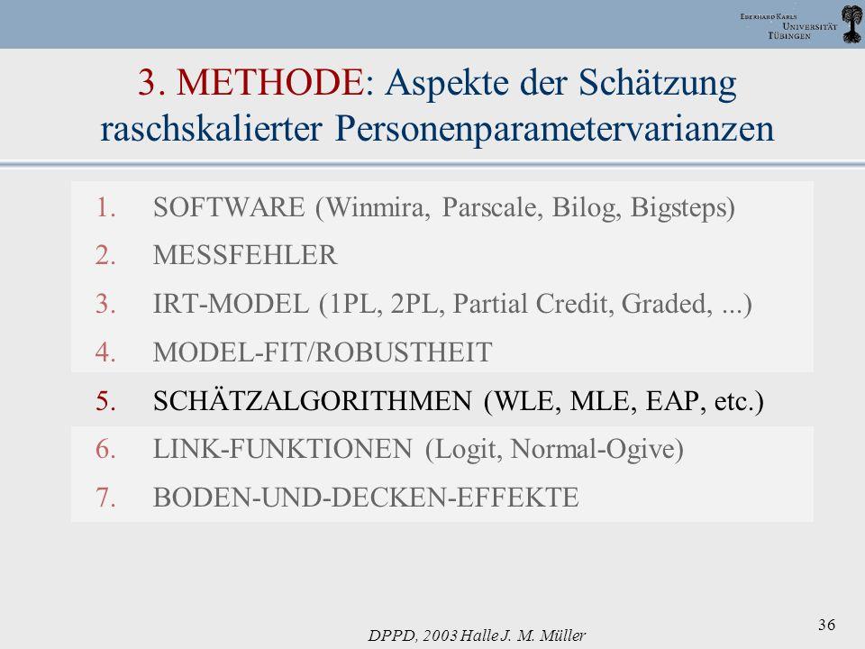 DPPD, 2003 Halle J. M. Müller 36 3. METHODE: Aspekte der Schätzung raschskalierter Personenparametervarianzen 1.SOFTWARE (Winmira, Parscale, Bilog, Bi