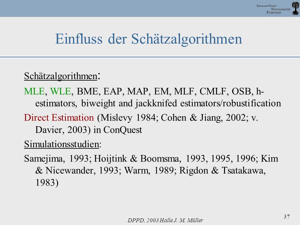 DPPD, 2003 Halle J. M. Müller 37 Schätzalgorithmen : MLE, WLE, BME, EAP, MAP, EM, MLF, CMLF, OSB, h- estimators, biweight and jackknifed estimators/ro
