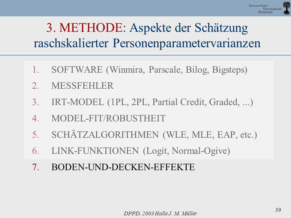 DPPD, 2003 Halle J. M. Müller 39 3. METHODE: Aspekte der Schätzung raschskalierter Personenparametervarianzen 1.SOFTWARE (Winmira, Parscale, Bilog, Bi