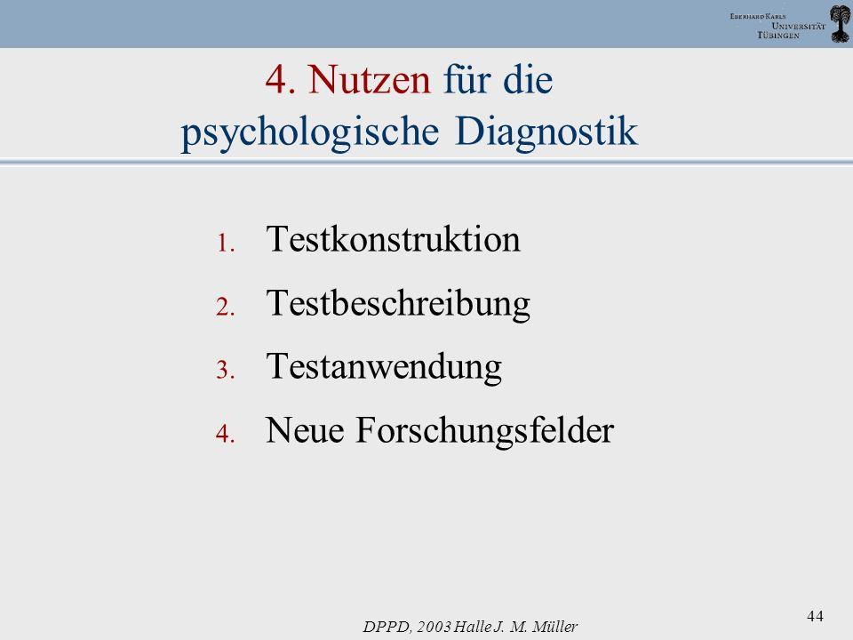 DPPD, 2003 Halle J. M. Müller 44 4. Nutzen für die psychologische Diagnostik 1. Testkonstruktion 2. Testbeschreibung 3. Testanwendung 4. Neue Forschun
