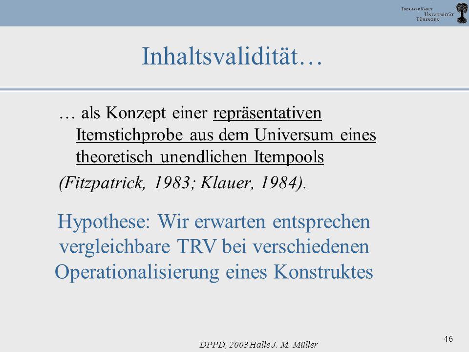 DPPD, 2003 Halle J. M. Müller 46 Inhaltsvalidität… … als Konzept einer repräsentativen Itemstichprobe aus dem Universum eines theoretisch unendlichen