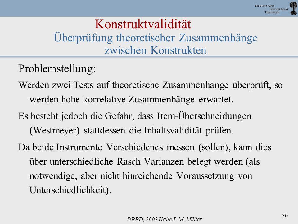 DPPD, 2003 Halle J. M. Müller 50 Konstruktvalidität Überprüfung theoretischer Zusammenhänge zwischen Konstrukten Problemstellung: Werden zwei Tests au