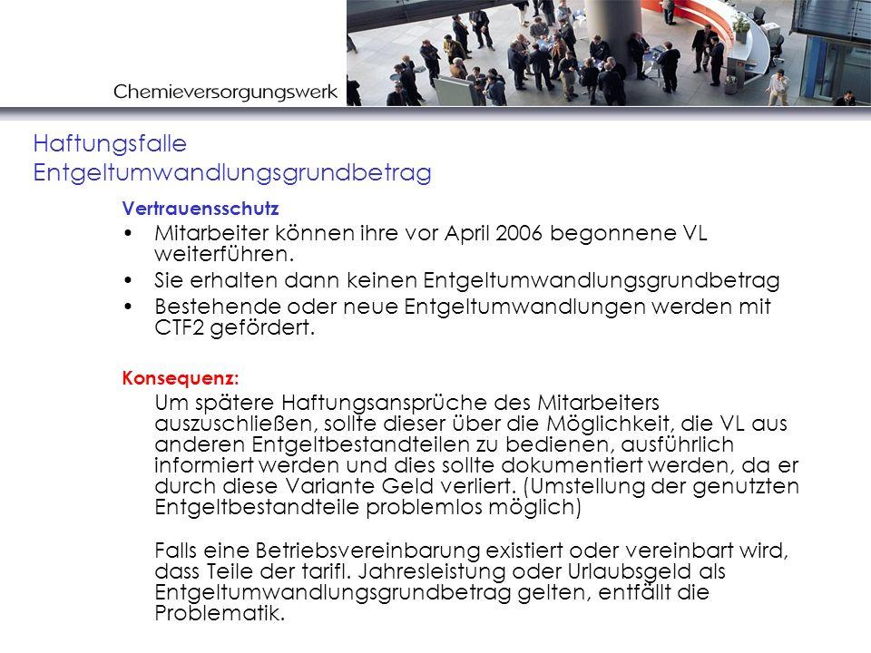 Vertrauensschutz Mitarbeiter können ihre vor April 2006 begonnene VL weiterführen. Sie erhalten dann keinen Entgeltumwandlungsgrundbetrag Bestehende o