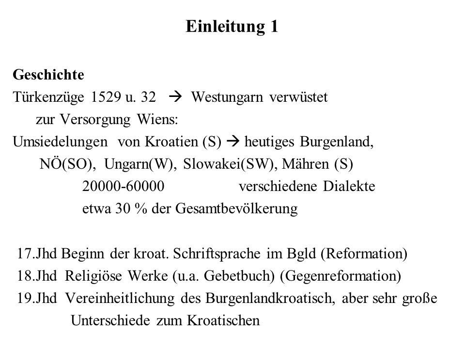 Einleitung 1 Geschichte Türkenzüge 1529 u. 32 Westungarn verwüstet zur Versorgung Wiens: Umsiedelungen von Kroatien (S) heutiges Burgenland, NÖ(SO), U