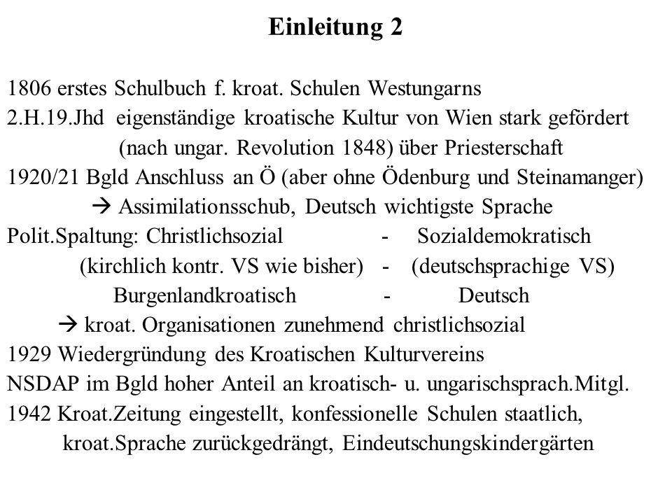 Einleitung 2 1806 erstes Schulbuch f. kroat. Schulen Westungarns 2.H.19.Jhd eigenständige kroatische Kultur von Wien stark gefördert (nach ungar. Revo