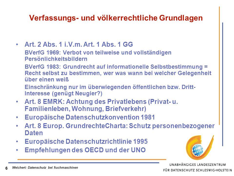 Weichert: Datenschutz bei Suchmaschinen 7 Deutsche Gesetzesgrundlagen BDSG: schützt Inhaltsdaten (Personen als Suchobjekte) Telekommunikationsrecht (TKG, TMG): schützt Nutzungsdaten (Personen als Suchende) Personenbezogene Daten = Einzelangaben über persönliche od.