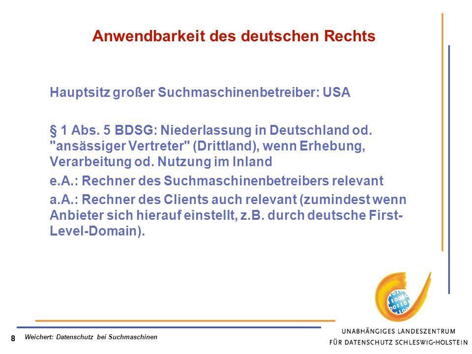 Weichert: Datenschutz bei Suchmaschinen 8 Anwendbarkeit des deutschen Rechts Hauptsitz großer Suchmaschinenbetreiber: USA § 1 Abs.