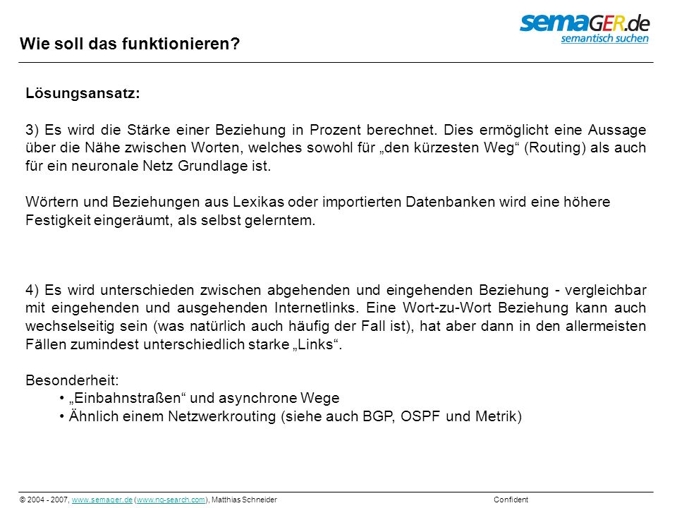 © 2004 - 2007, www.semager.de (www.ng-search.com), Matthias Schneider Confidentwww.semager.dewww.ng-search.com Wie soll das funktionieren? Lösungsansa