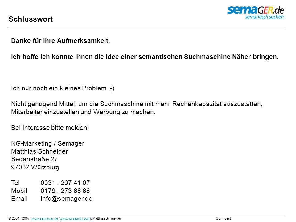 © 2004 - 2007, www.semager.de (www.ng-search.com), Matthias Schneider Confidentwww.semager.dewww.ng-search.com Schlusswort Danke für Ihre Aufmerksamke
