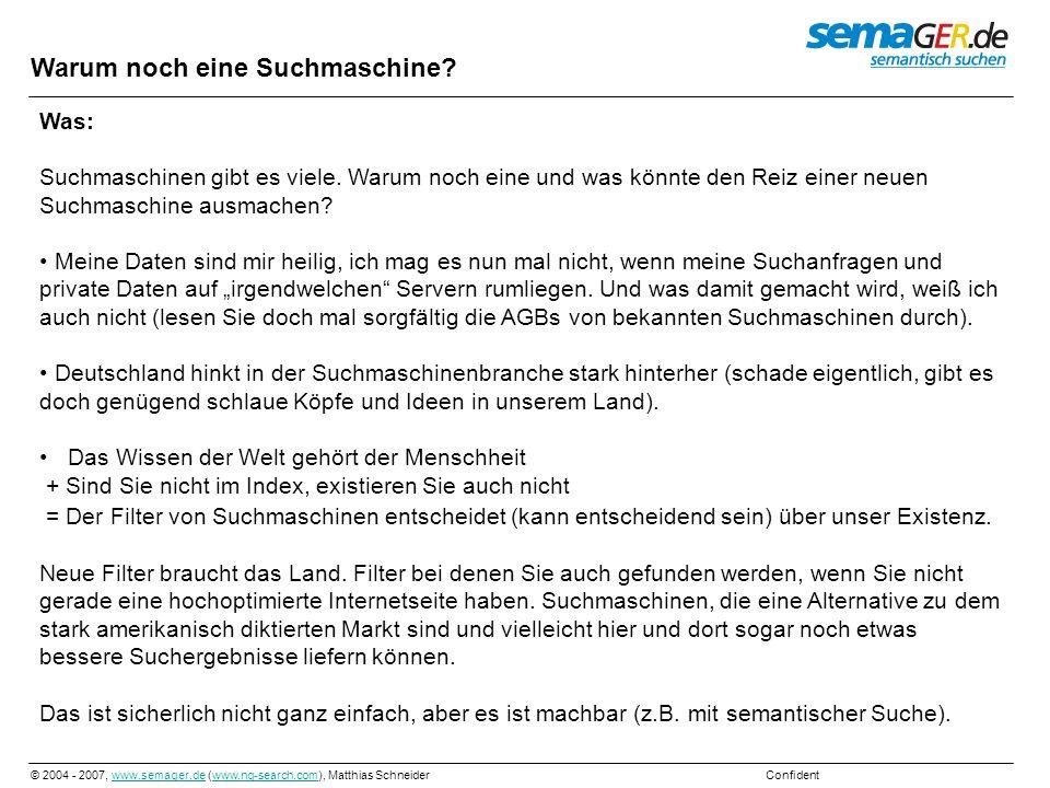 © 2004 - 2007, www.semager.de (www.ng-search.com), Matthias Schneider Confidentwww.semager.dewww.ng-search.com Problem und Lösung der Volltextsuche Problem Es werden Internetseiten gefunden in denen die eingegebenen Suchbegriffe (relativ) exakt vorkommen (Volltextsuche).