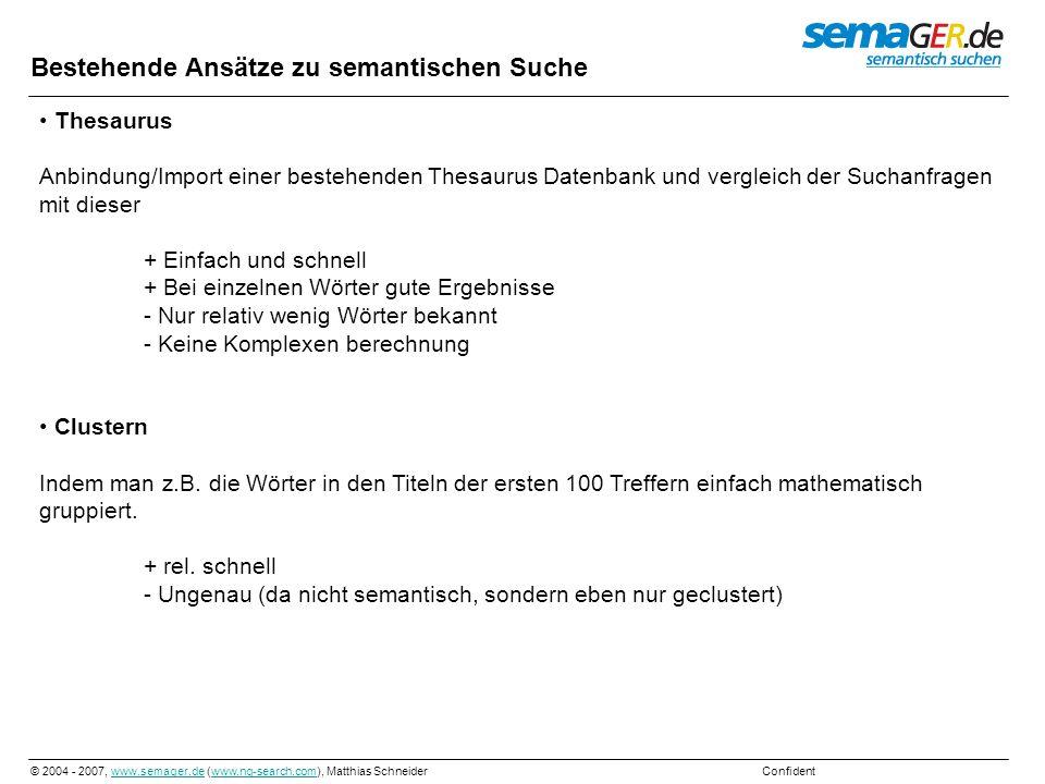 © 2004 - 2007, www.semager.de (www.ng-search.com), Matthias Schneider Confidentwww.semager.dewww.ng-search.com Folksonomy Eine durch Benutzer erzeugte Stichwortsammlung zu einer Internetseite, Bild oder Artikel.