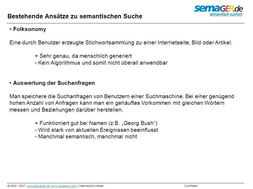 © 2004 - 2007, www.semager.de (www.ng-search.com), Matthias Schneider Confidentwww.semager.dewww.ng-search.com LSI (Latent Semantic Indexing) Man kann feststellen, das in den meisten Dokumenten bei denen es um iPods geht, auch oft MP3 und Player genannt wird.