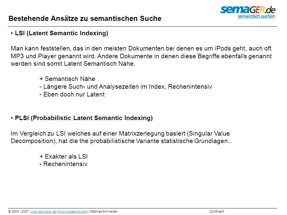 © 2004 - 2007, www.semager.de (www.ng-search.com), Matthias Schneider Confidentwww.semager.dewww.ng-search.com Statistik vom 31.7.2007 zum semantischen Index Deutsch: Wörter und Wortkombinationen: 1.611.907 Beziehungen untereinander:100.614.760 Englisch: Wörter und Wortkombinationen: 249.440 Beziehungen untereinander: 8.131.394 Pro Tag werden ca.