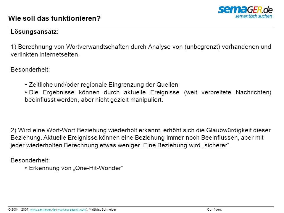 © 2004 - 2007, www.semager.de (www.ng-search.com), Matthias Schneider Confidentwww.semager.dewww.ng-search.com Wie soll das funktionieren.