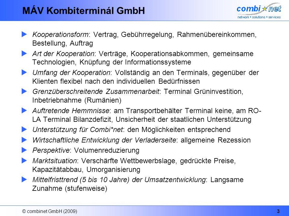 © combinet GmbH (2009)3 MÁV Kombiterminál GmbH Kooperationsform: Vertrag, Gebührregelung, Rahmenübereinkommen, Bestellung, Auftrag Art der Kooperation