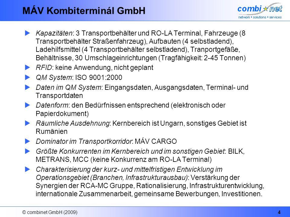 © combinet GmbH (2009)4 MÁV Kombiterminál GmbH Kapazitäten: 3 Transportbehälter und RO-LA Terminal, Fahrzeuge (8 Transportbehälter Straßenfahrzeug), A