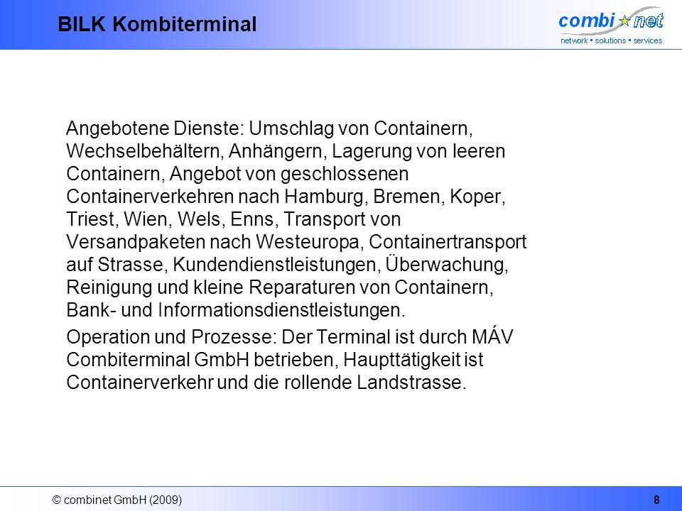 © combinet GmbH (2009)8 BILK Kombiterminal Angebotene Dienste: Umschlag von Containern, Wechselbehältern, Anhängern, Lagerung von leeren Containern, A