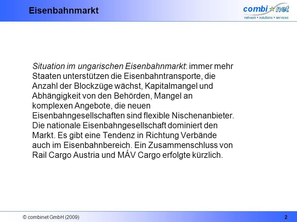 © combinet GmbH (2009)2 Eisenbahnmarkt Situation im ungarischen Eisenbahnmarkt: immer mehr Staaten unterstützen die Eisenbahntransporte, die Anzahl der Blockzüge wächst, Kapitalmangel und Abhängigkeit von den Behörden, Mangel an komplexen Angebote, die neuen Eisenbahngesellschaften sind flexible Nischenanbieter.