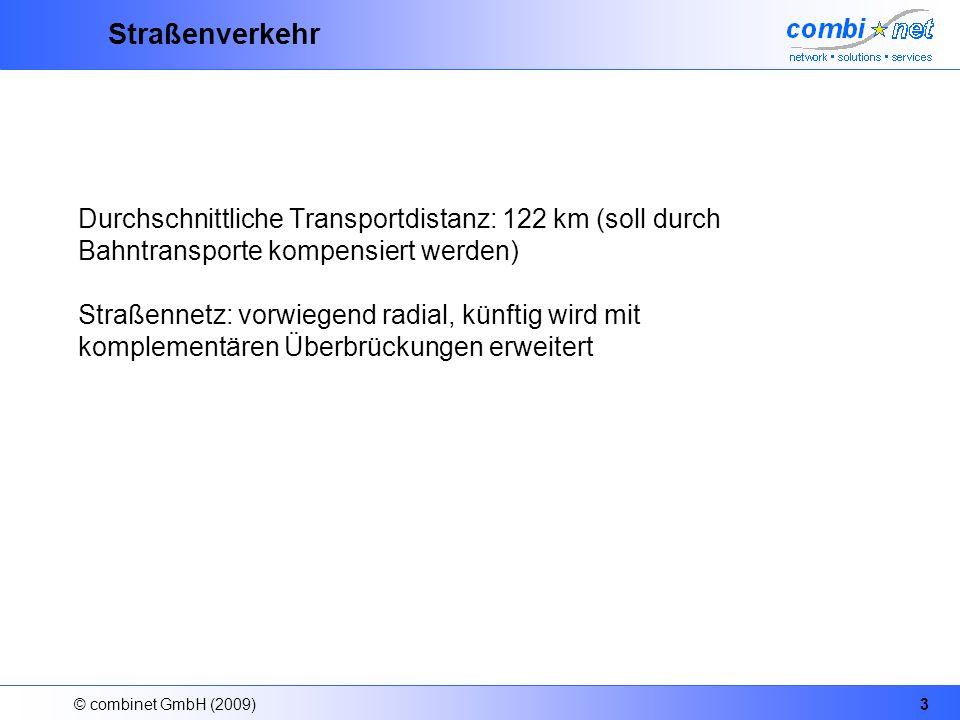 © combinet GmbH (2009)3 Straßenverkehr Durchschnittliche Transportdistanz: 122 km (soll durch Bahntransporte kompensiert werden) Straßennetz: vorwiegend radial, künftig wird mit komplementären Überbrückungen erweitert