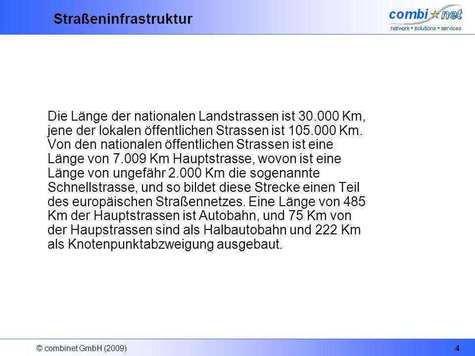© combinet GmbH (2009)4 Straßeninfrastruktur Die Länge der nationalen Landstrassen ist 30.000 Km, jene der lokalen öffentlichen Strassen ist 105.000 Km.