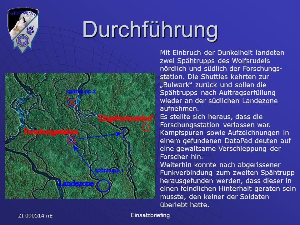 ZI 090514 nE Einsatzbriefing Durchführung Mit Einbruch der Dunkelheit landeten zwei Spähtrupps des Wolfsrudels nördlich und südlich der Forschungs- station.