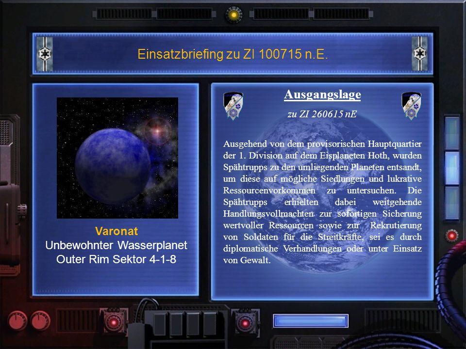 Einsatzbriefing zu ZI 100715 n.E. Varonat Unbewohnter Wasserplanet Outer Rim Sektor 4-1-8 Ausgangslage zu ZI 260615 nE Ausgehend von dem provisorische