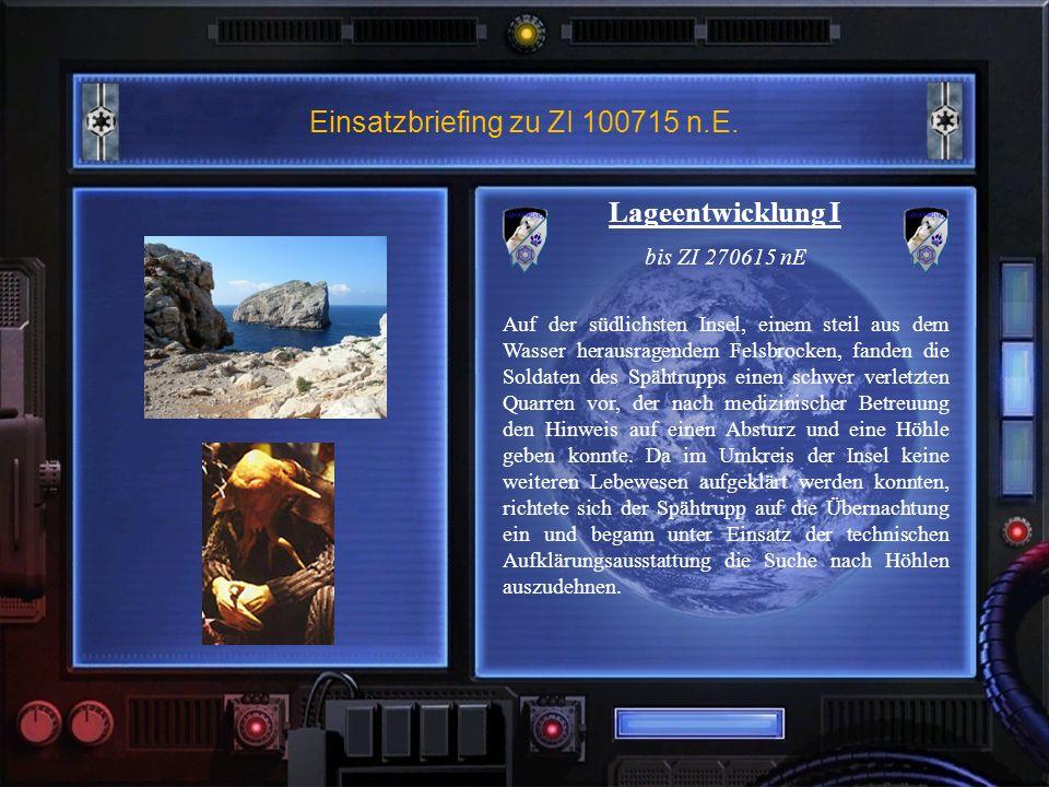 Einsatzbriefing zu ZI 100715 n.E. Lageentwicklung I bis ZI 270615 nE Auf der südlichsten Insel, einem steil aus dem Wasser herausragendem Felsbrocken,