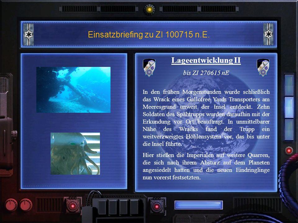 Einsatzbriefing zu ZI 100715 n.E. Lageentwicklung II bis ZI 270615 nE In den frühen Morgenstunden wurde schließlich das Wrack eines Gallofree Yards Tr
