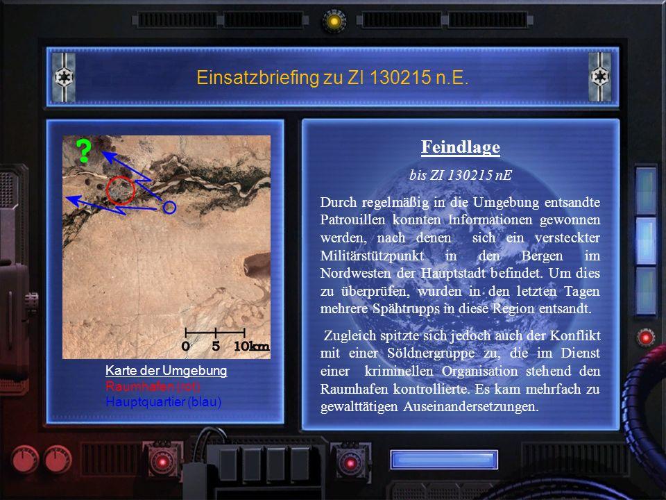 Einsatzbriefing zu ZI 130215 n.E. Feindlage bis ZI 130215 nE Durch regelmäßig in die Umgebung entsandte Patrouillen konnten Informationen gewonnen wer