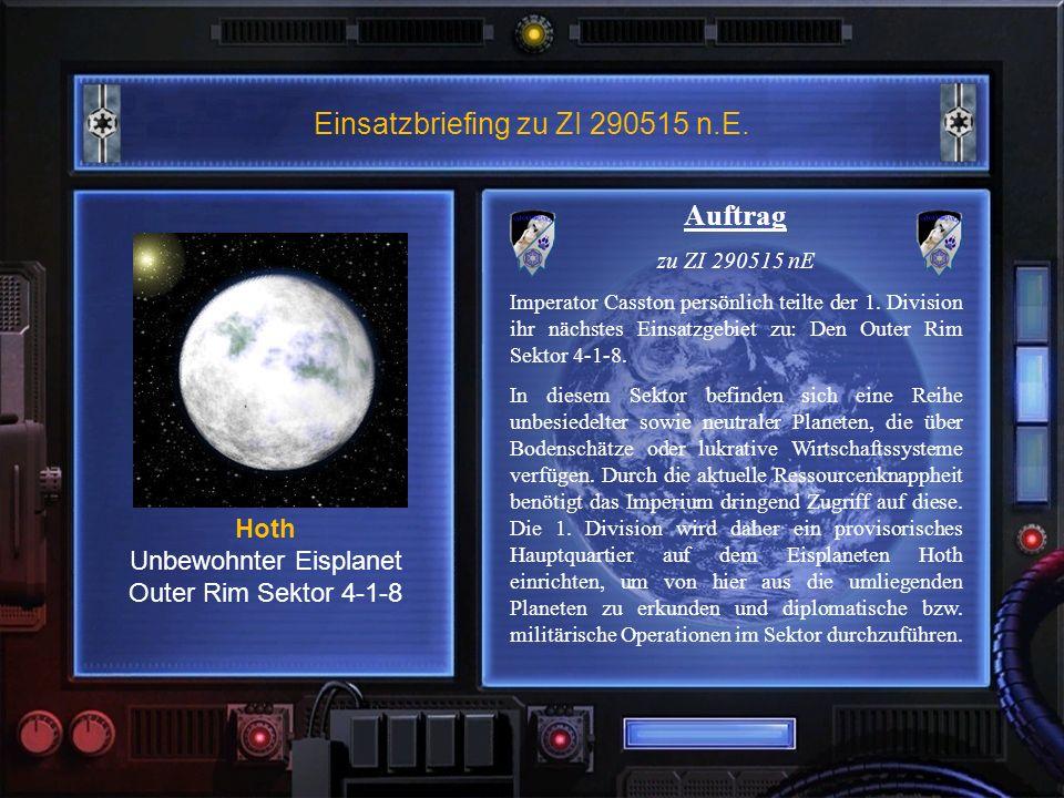 Einsatzbriefing zu ZI 290515 n.E. Hoth Unbewohnter Eisplanet Outer Rim Sektor 4-1-8 Auftrag zu ZI 290515 nE Imperator Casston persönlich teilte der 1.
