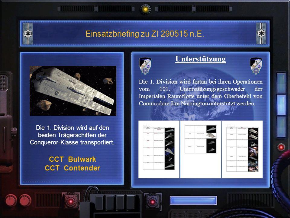 Einsatzbriefing zu ZI 290515 n.E. Die 1. Division wird auf den beiden Trägerschiffen der Conqueror-Klasse transportiert. CCT Bulwark CCT Contender Unt