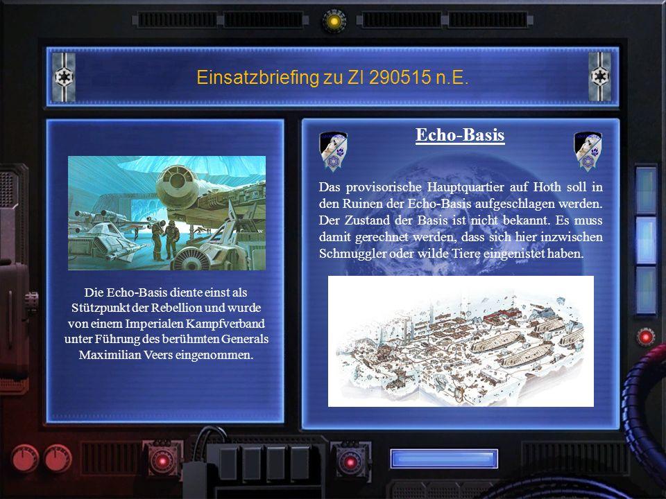 Einsatzbriefing zu ZI 290515 n.E. Die Echo-Basis diente einst als Stützpunkt der Rebellion und wurde von einem Imperialen Kampfverband unter Führung d