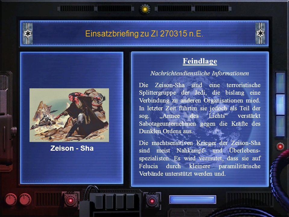 Einsatzbriefing zu ZI 270315 n.E. Feindlage Nachrichtendienstliche Informationen Die Zeison-Sha sind eine terroristische Splittergruppe der Jedi, die