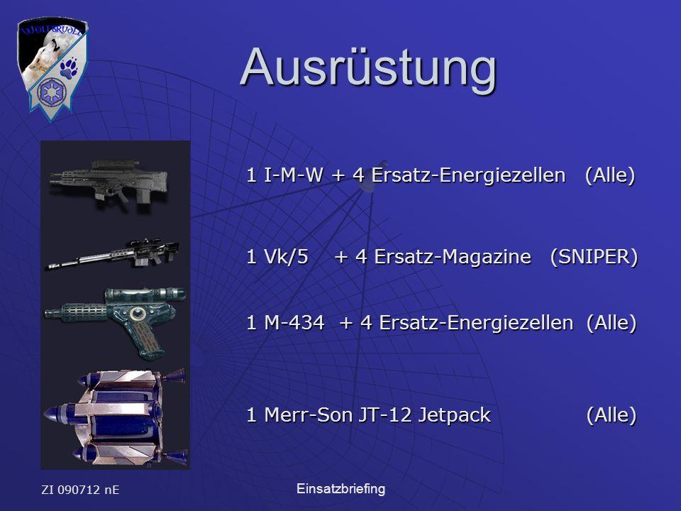 ZI 090712 nE Einsatzbriefing Ausrüstung Ausrüstung 1 I-M-W + 4 Ersatz-Energiezellen (Alle) 1 Vk/5 + 4 Ersatz-Magazine (SNIPER) 1 M-434 + 4 Ersatz-Energiezellen (Alle) 1 Merr-Son JT-12 Jetpack(Alle)