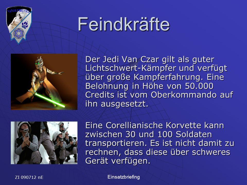 ZI 090712 nE Einsatzbriefing Feindkräfte Der Jedi Van Czar gilt als guter Lichtschwert-Kämpfer und verfügt über große Kampferfahrung. Eine Belohnung i