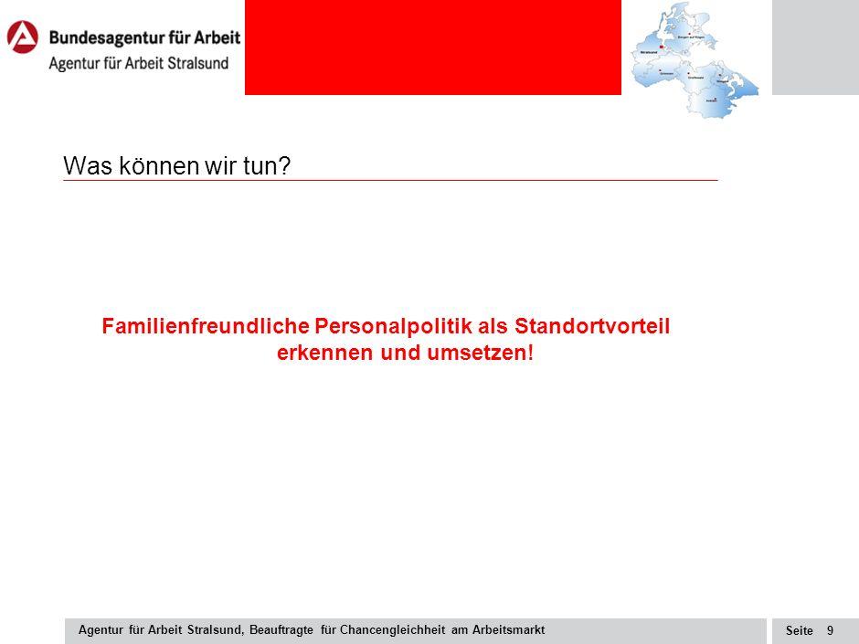 Seite Agentur für Arbeit Stralsund, Beauftragte für Chancengleichheit am Arbeitsmarkt 9 Was können wir tun.