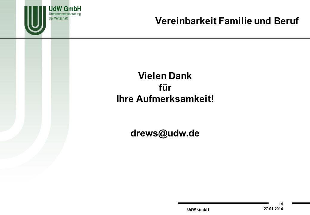 UdW GmbH 14 27.01.2014 UdW GmbH 14 27.01.2014 Vereinbarkeit Familie und Beruf Vielen Dank für Ihre Aufmerksamkeit.