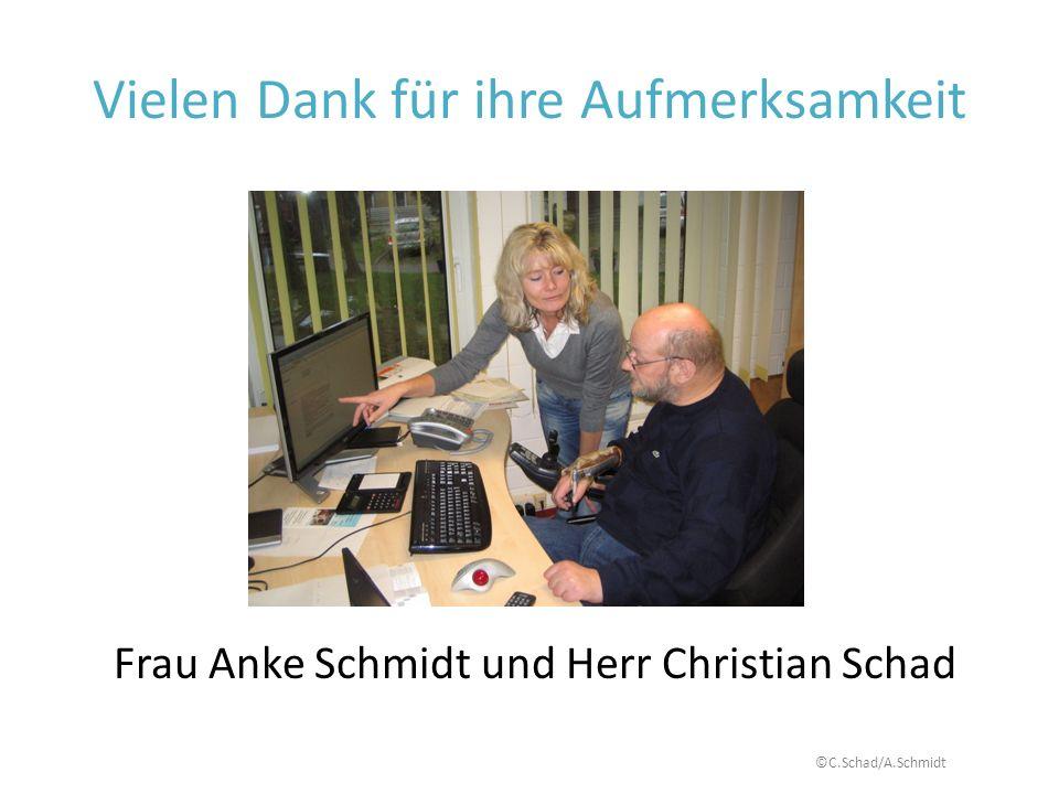 Vielen Dank für ihre Aufmerksamkeit Frau Anke Schmidt und Herr Christian Schad ©C.Schad/A.Schmidt