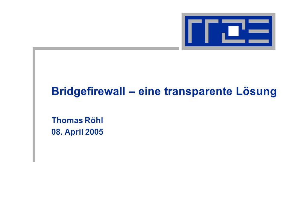 Bridgefirewall08.04.05Thomas.Roehl@rrze.uni-erlangen.de2 Inhalt Warum eine Bridgefirewall.
