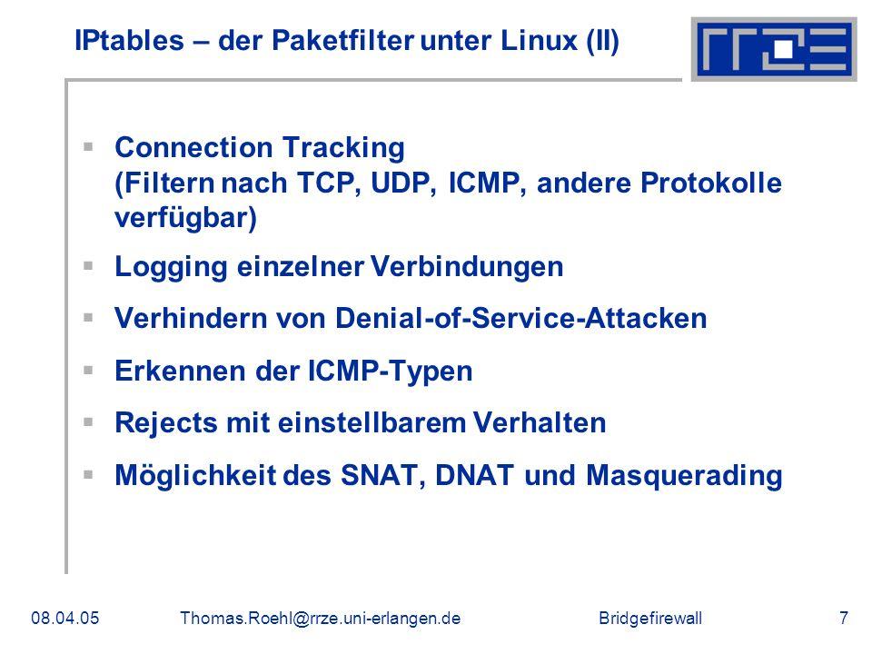 Bridgefirewall08.04.05Thomas.Roehl@rrze.uni-erlangen.de7 IPtables – der Paketfilter unter Linux (II) Connection Tracking (Filtern nach TCP, UDP, ICMP,