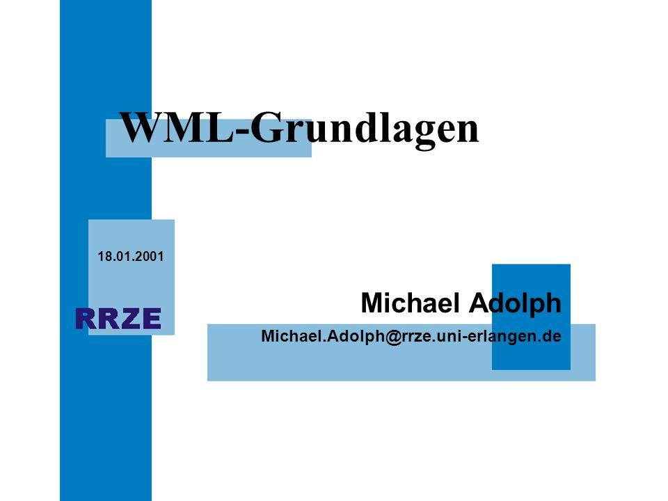 Michael.Adolph@rrze.uni-erlangen.de Michael Adolph 18.01.2001 WML-Grundlagen