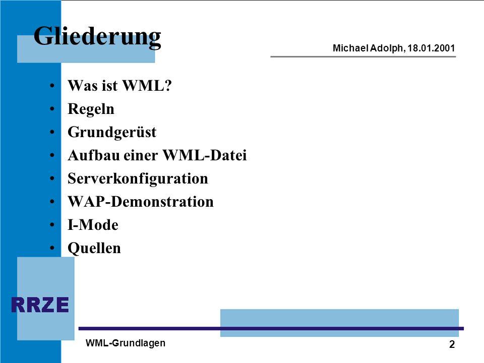 2 Michael Adolph, 18.01.2001 WML-Grundlagen Gliederung Was ist WML.