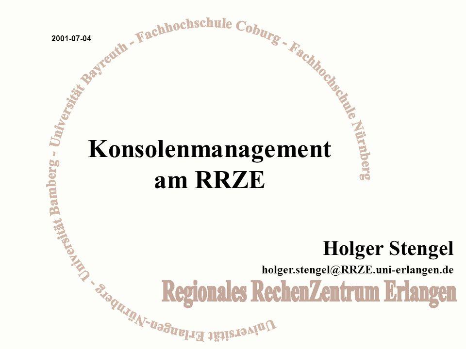 Holger Stengel holger.stengel@RRZE.uni-erlangen.de 2001-07-04 Konsolenmanagement am RRZE