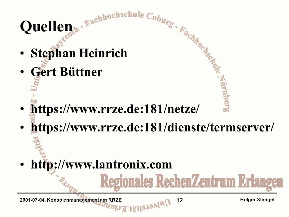 12 Holger Stengel 2001-07-04, Konsolenmanagement am RRZE Quellen Stephan Heinrich Gert Büttner https://www.rrze.de:181/netze/ https://www.rrze.de:181/dienste/termserver/ http://www.lantronix.com