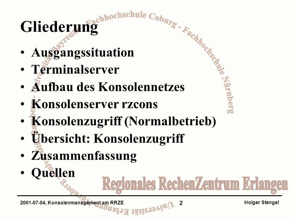 3 Holger Stengel 2001-07-04, Konsolenmanagement am RRZE Ausgangssituation Server ohne Monitor und Tastatur Administration über Netzwerk Keine Kontrolle beim Booten, Herunter- fahren und bei Netzwerkproblemen Konsole –serieller Anschluss, von dem aus ein Server gestartet und kontrolliert wird –Ausgabe von System- und Fehlermeldungen