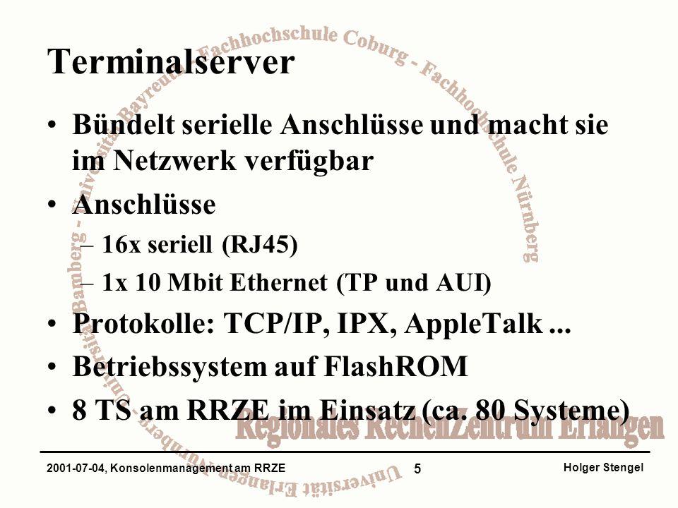 5 Holger Stengel 2001-07-04, Konsolenmanagement am RRZE Terminalserver Bündelt serielle Anschlüsse und macht sie im Netzwerk verfügbar Anschlüsse –16x seriell (RJ45) –1x 10 Mbit Ethernet (TP und AUI) Protokolle: TCP/IP, IPX, AppleTalk...