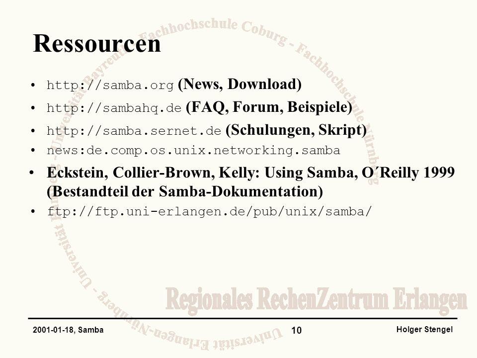 10 Holger Stengel 2001-01-18, Samba Ressourcen http://samba.org (News, Download) http://sambahq.de (FAQ, Forum, Beispiele) http://samba.sernet.de (Sch