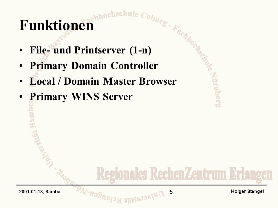 5 Holger Stengel 2001-01-18, Samba Funktionen File- und Printserver (1-n) Primary Domain Controller Local / Domain Master Browser Primary WINS Server