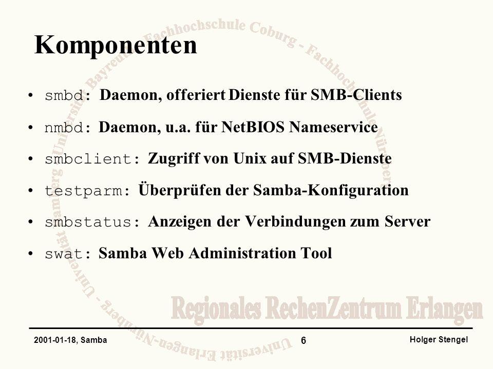 6 Holger Stengel 2001-01-18, Samba Komponenten smbd: Daemon, offeriert Dienste für SMB-Clients nmbd: Daemon, u.a. für NetBIOS Nameservice smbclient: Z