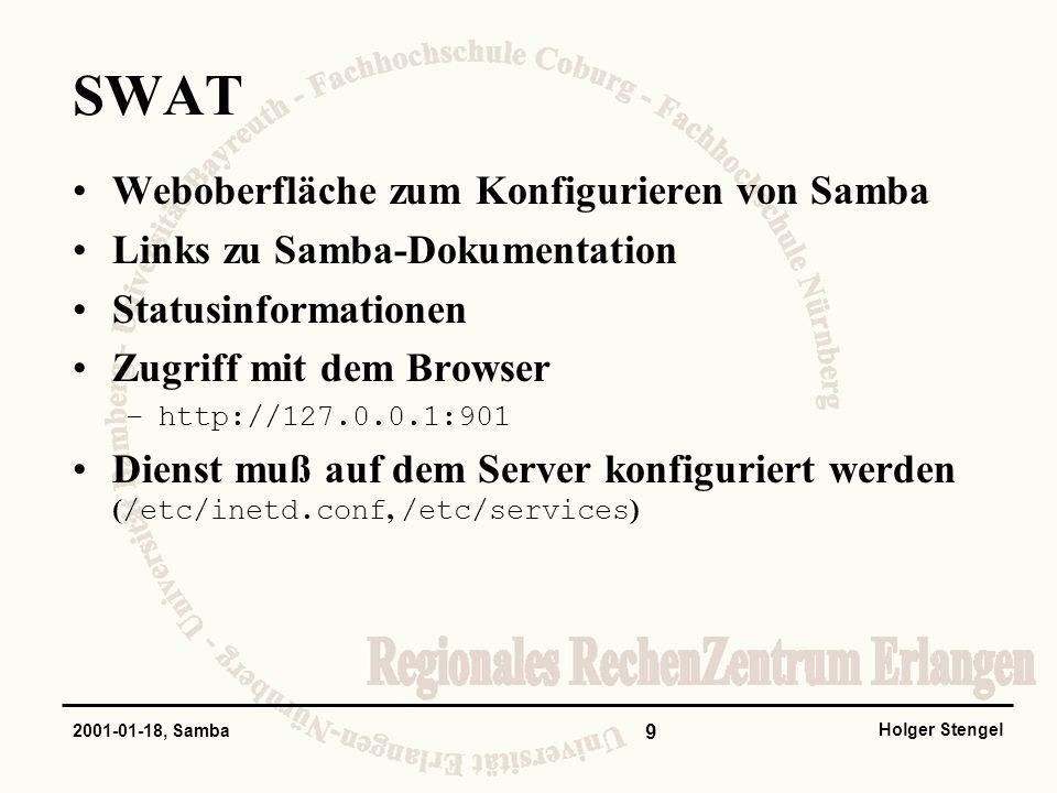 10 Holger Stengel 2001-01-18, Samba Ressourcen http://samba.org (News, Download) http://sambahq.de (FAQ, Forum, Beispiele) http://samba.sernet.de (Schulungen, Skript) news:de.comp.os.unix.networking.samba Eckstein, Collier-Brown, Kelly: Using Samba, O´Reilly 1999 (Bestandteil der Samba-Dokumentation) ftp://ftp.uni-erlangen.de/pub/unix/samba/